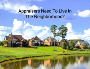 Appraisers Need To Live In The Neighborhood?