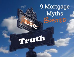 9 Mortgage Myths To Stop Believing